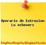 Operario de Extrusion Lo echevers