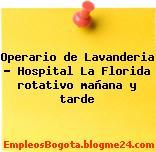 Operario de Lavanderia – Hospital La Florida rotativo mañana y tarde
