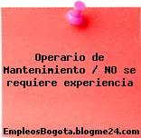 Operario de Mantenimiento / NO se requiere experiencia
