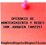 OPERARIO DE MANTENIMIENTO Y REDES SAN JOAQUIN (WM235)