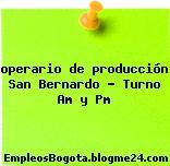 operario de producción San Bernardo – Turno Am y Pm