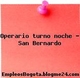 Operario turno noche – San Bernardo