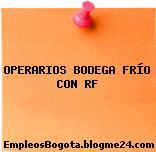 OPERARIOS BODEGA FRÍO CON RF