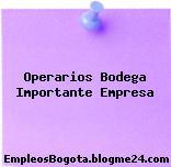 Operarios Bodega Importante Empresa