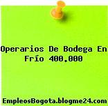 Operarios De Bodega En Frío 400.000