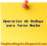 Operarios de Bodega para Turno Noche