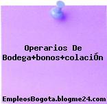 Operarios De Bodega+bonos+colaciÓn