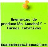 Operarios de producción Conchalí – Turnos rotativos
