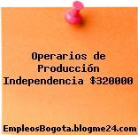 Operarios de Producción Independencia $320000