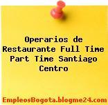 Operarios de Restaurante Full Time Part Time Santiago Centro