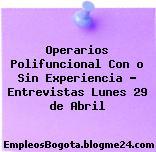 Operarios Polifuncional Con o Sin Experiencia – Entrevistas Lunes 29 de Abril