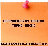OPERARIOS/AS BODEGA TURNO NOCHE