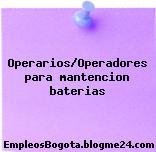 Operarios/Operadores para mantencion baterias