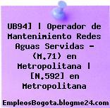 UB94]   Operador de Mantenimiento Redes Aguas Servidas – (M.71) en Metropolitana   [N.592] en Metropolitana