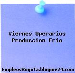 Viernes Operarios Produccion Frio