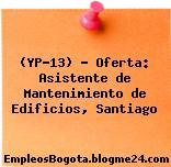 (YP-13) – Oferta: Asistente de Mantenimiento de Edificios, Santiago