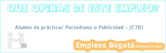 Alumno en práctica/ Periodismo o Publicidad – (C78)