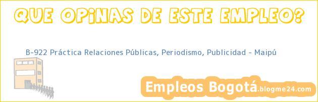 B-922 Práctica Relaciones Públicas, Periodismo, Publicidad – Maipú