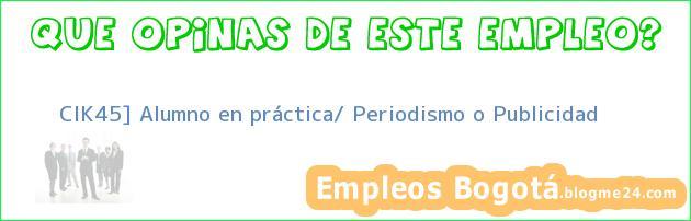 CIK45] Alumno en práctica/ Periodismo o Publicidad