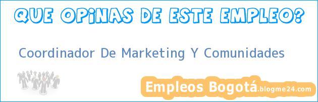 Coordinador De Marketing Y Comunidades