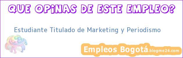 Estudiante Titulado de Marketing y Periodismo