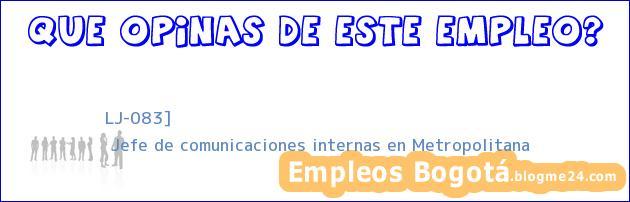 LJ-083] | Jefe de comunicaciones internas en Metropolitana