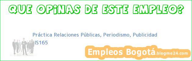 Práctica Relaciones Públicas, Periodismo, Publicidad | IS165
