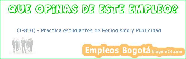 (T-810) – Practica estudiantes de Periodismo y Publicidad