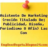 Asistente De Marketing (recién Titulado De: Publicidad, Diseño, Periodismo O Afín) Las Con
