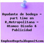 Ayudante de bodega – part time en R.Metropolitana – Atomos Diseño & Publicidad