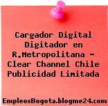 Cargador Digital Digitador en R.Metropolitana – Clear Channel Chile Publicidad Limitada