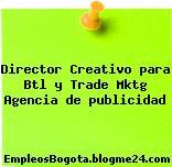 Director Creativo para Btl y Trade Mktg Agencia de publicidad