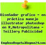 Diseñador grafico – en práctica manejo illustrator photoshop en R.Metropolitana – Teillery Publicidad