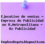 Ejecutivo de ventas – Empresa de Publicidad en R.Metropolitana – Az Publicidad