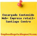 Encargado Contenido Web- Empresa retail- Santiago Centro