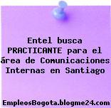Entel busca PRACTICANTE para el área de Comunicaciones Internas en Santiago