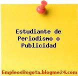 Estudiante de Periodismo o Publicidad