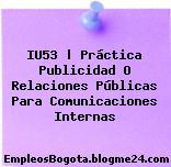 IU53 | Práctica Publicidad O Relaciones Públicas Para Comunicaciones Internas
