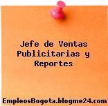 Jefe de Ventas Publicitarias y Reportes