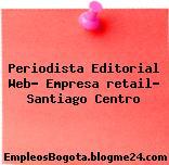 Periodista Editorial Web- Empresa retail- Santiago Centro