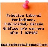 Práctica Laboral Periodismo, Publicidad, Diseño Gráfico y/o carrera afin   QZP107