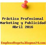 Práctica Profesional Marketing y Publicidad Abril 2016