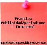 Practica Publicidad/periodismo – [WTG-048]