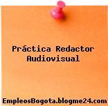 Práctica Redactor Audiovisual