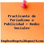 Practicante de Periodismo o Publicidad – Redes Sociales