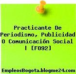 Practicante De Periodismo, Publicidad O Comunicación Social   [FO92]