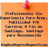 Profesionales Sin Experiencia Para Rrpp, Publicidad Y/O Carreras A Fin en Santiago, Santiago para Desconocida