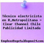Técnico electricista en R.Metropolitana – Clear Channel Chile Publicidad Limitada