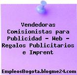 Vendedoras Comisionistas para Publicidad – Web – Regalos Publicitarios e Imprent