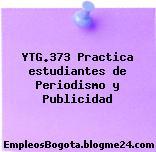 YTG.373 Practica estudiantes de Periodismo y Publicidad